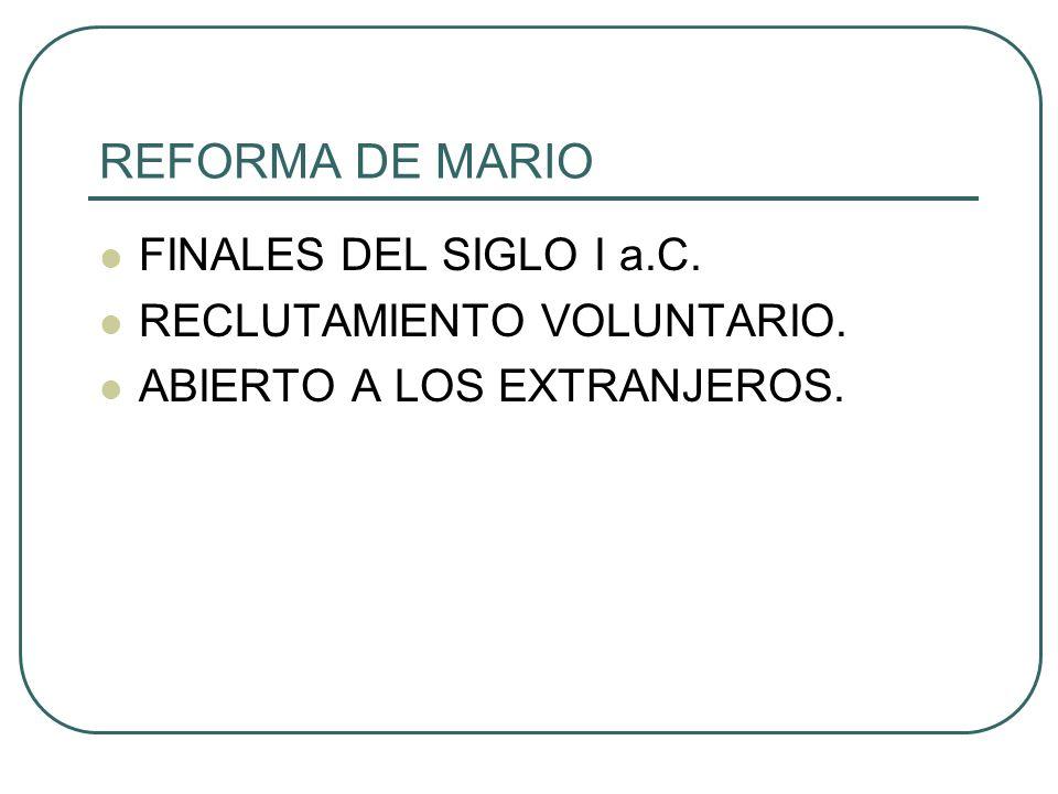 REFORMA DE MARIO FINALES DEL SIGLO I a.C. RECLUTAMIENTO VOLUNTARIO. ABIERTO A LOS EXTRANJEROS.
