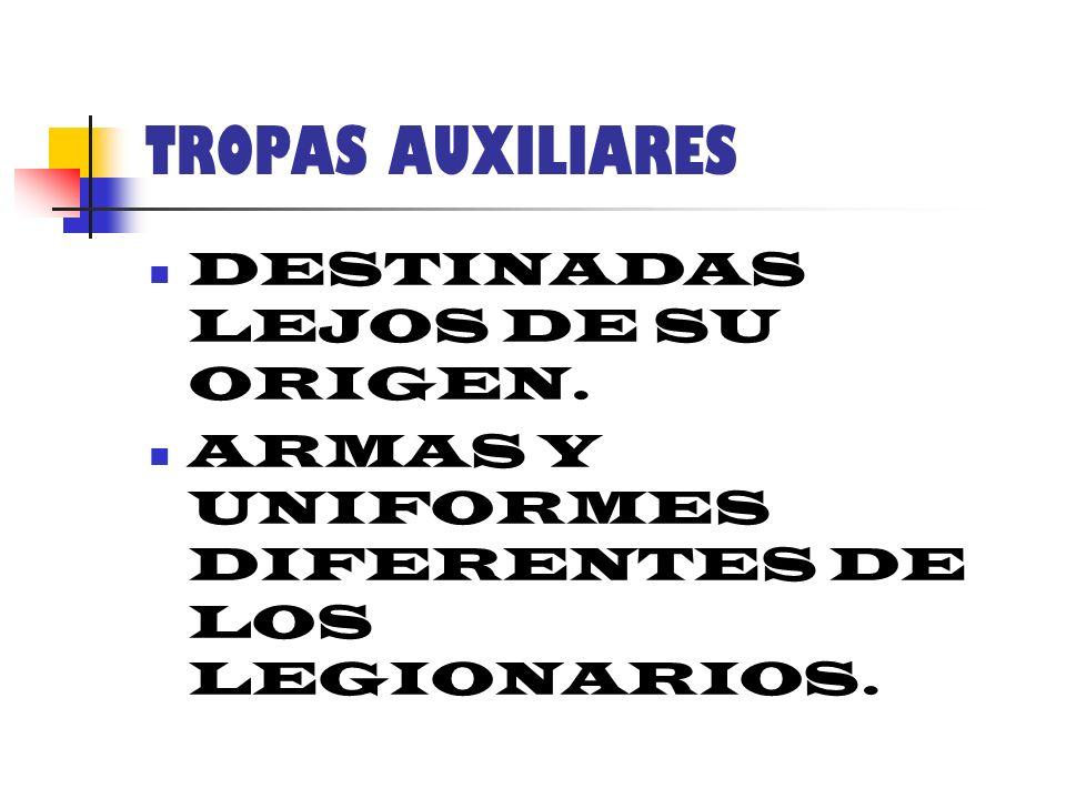 TROPAS AUXILIARES DESTINADAS LEJOS DE SU ORIGEN. ARMAS Y UNIFORMES DIFERENTES DE LOS LEGIONARIOS.