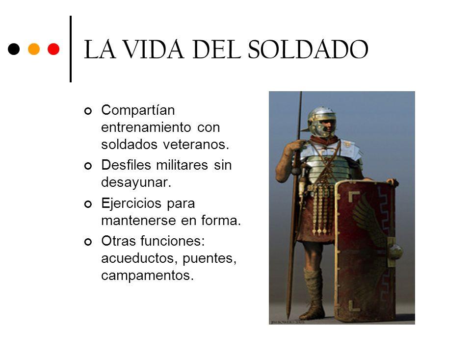 LA VIDA DEL SOLDADO Compartían entrenamiento con soldados veteranos. Desfiles militares sin desayunar. Ejercicios para mantenerse en forma. Otras func
