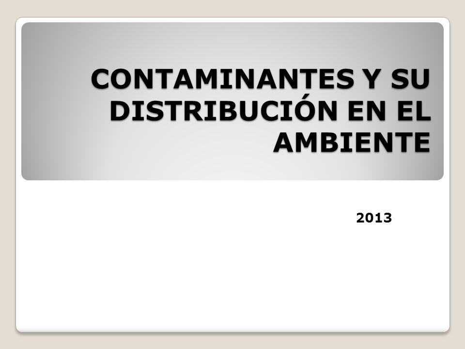 CONTAMINANTES Y SU DISTRIBUCIÓN EN EL AMBIENTE 2013