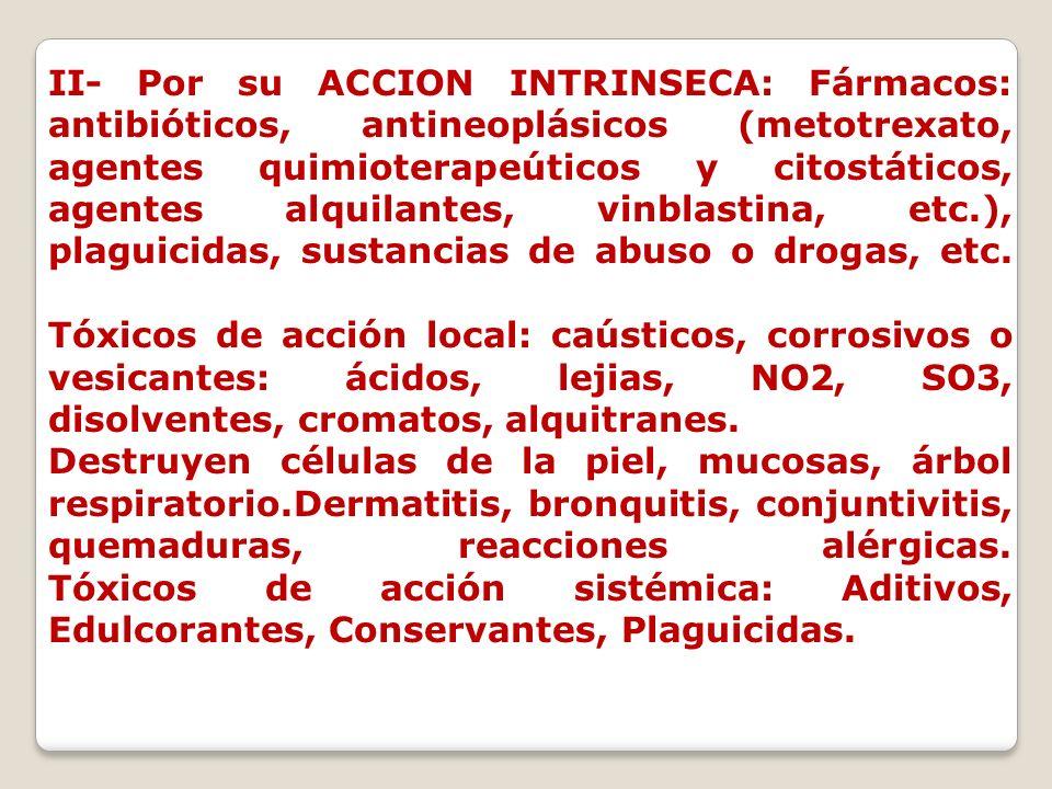 II- Por su ACCION INTRINSECA: Fármacos: antibióticos, antineoplásicos (metotrexato, agentes quimioterapeúticos y citostáticos, agentes alquilantes, vi