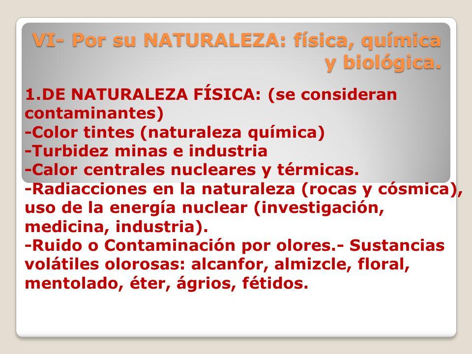 1.DE NATURALEZA FÍSICA: (se consideran contaminantes) -Color tintes (naturaleza química) -Turbidez minas e industria -Calor centrales nucleares y térm