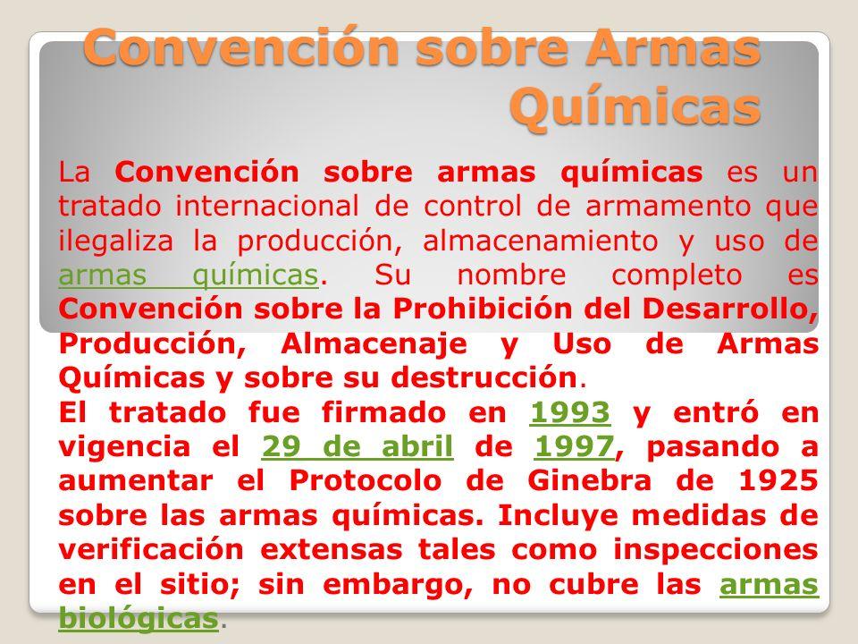 Convención sobre Armas Químicas La Convención sobre armas químicas es un tratado internacional de control de armamento que ilegaliza la producción, al