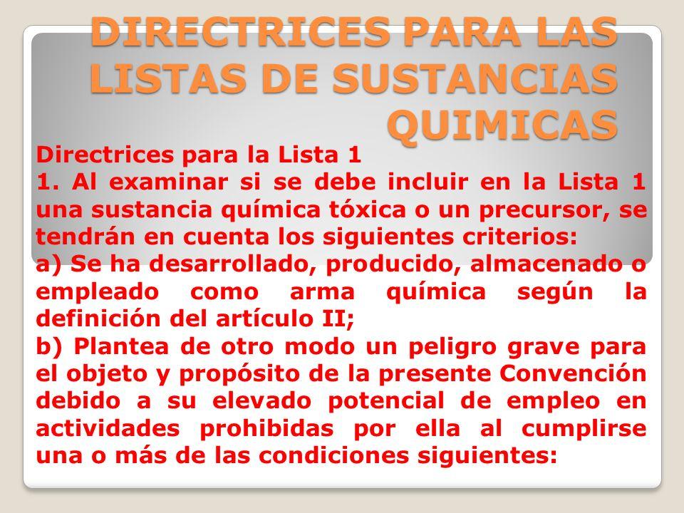 DIRECTRICES PARA LAS LISTAS DE SUSTANCIAS QUIMICAS Directrices para la Lista 1 1. Al examinar si se debe incluir en la Lista 1 una sustancia química t