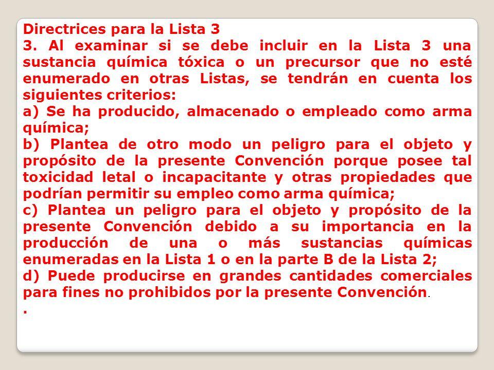 Directrices para la Lista 3 3. Al examinar si se debe incluir en la Lista 3 una sustancia química tóxica o un precursor que no esté enumerado en otras
