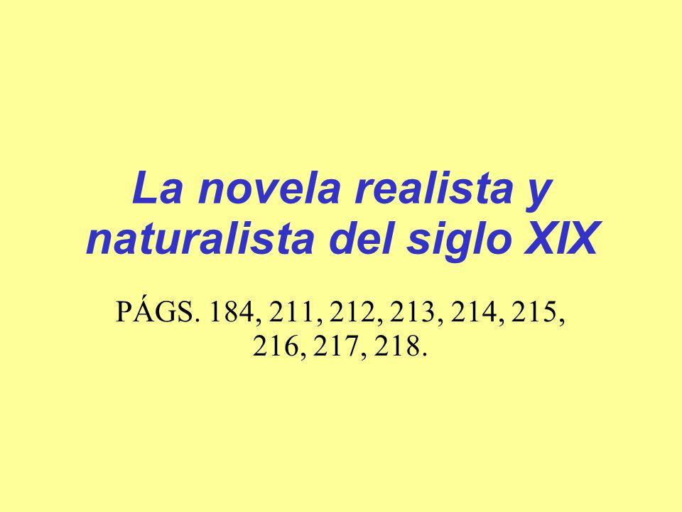 La novela realista y naturalista del siglo XIX PÁGS. 184, 211, 212, 213, 214, 215, 216, 217, 218.