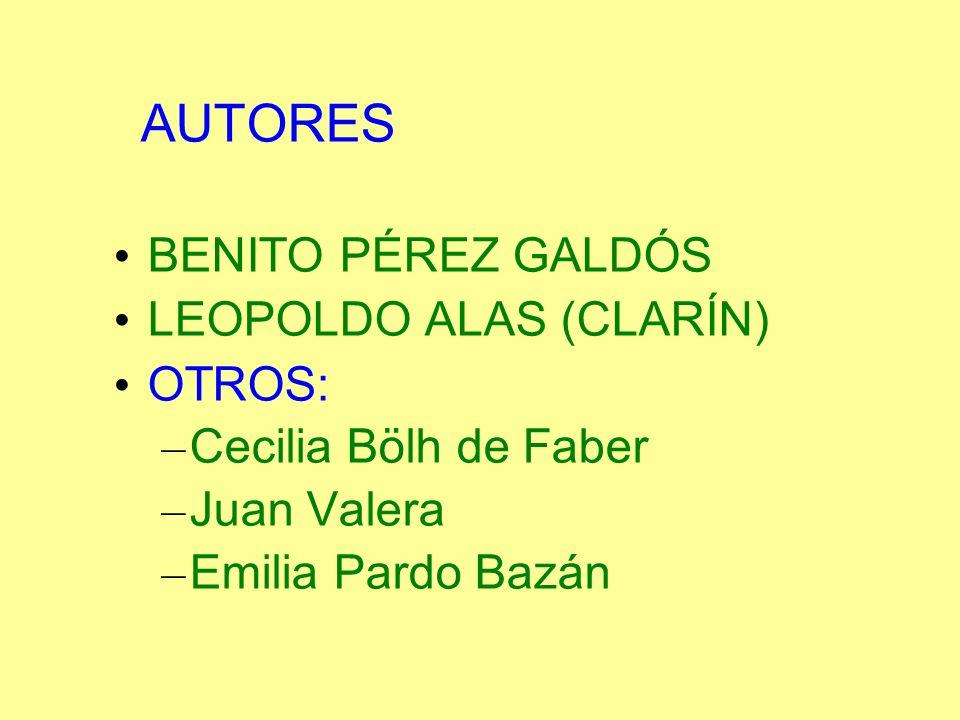 AUTORES BENITO PÉREZ GALDÓS LEOPOLDO ALAS (CLARÍN) OTROS: – Cecilia Bölh de Faber – Juan Valera – Emilia Pardo Bazán