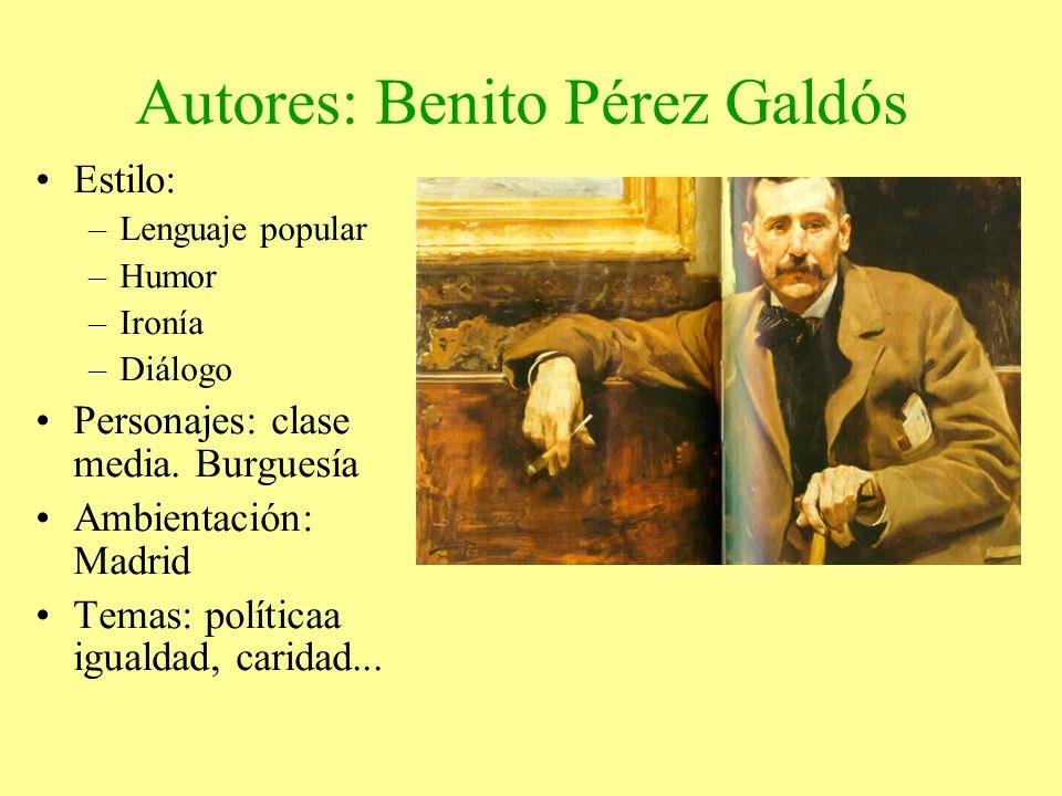 Autores: Benito Pérez Galdós Estilo: –Lenguaje popular –Humor –Ironía –Diálogo Personajes: clase media. Burguesía Ambientación: Madrid Temas: política