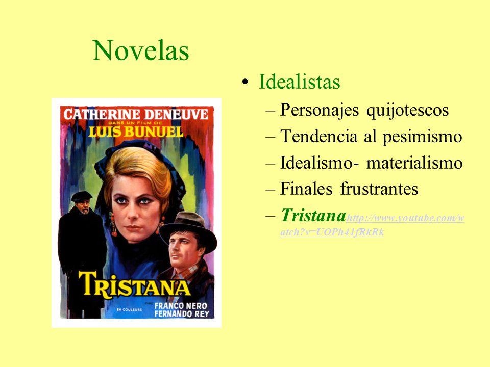 Novelas Idealistas –Personajes quijotescos –Tendencia al pesimismo –Idealismo- materialismo –Finales frustrantes –Tristana http://www.youtube.com/w at