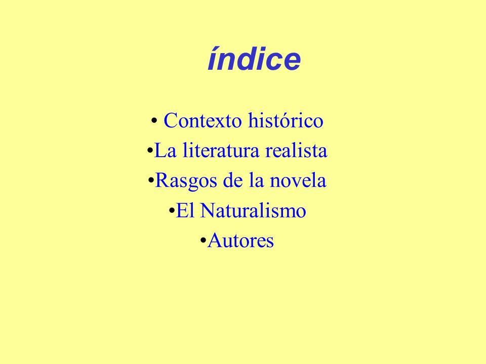 índice Contexto histórico La literatura realista Rasgos de la novela El Naturalismo Autores