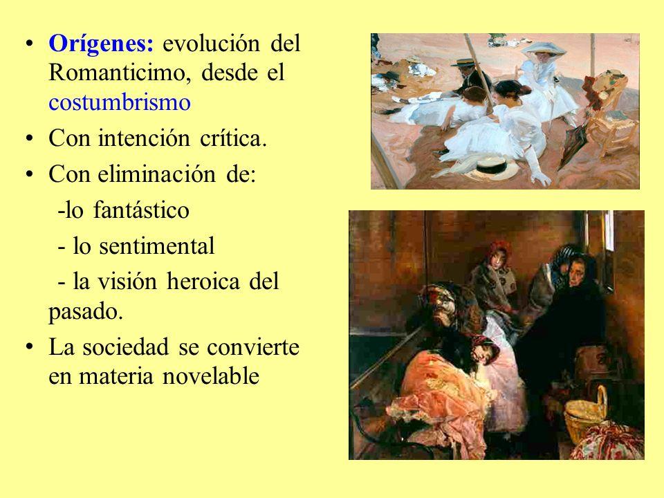 Orígenes: evolución del Romanticimo, desde el costumbrismo Con intención crítica. Con eliminación de: -lo fantástico - lo sentimental - la visión hero