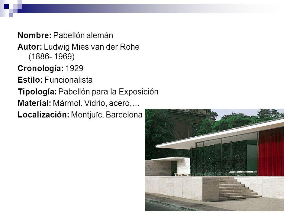Nombre: Pabellón alemán Autor: Ludwig Mies van der Rohe (1886- 1969) Cronología: 1929 Estilo: Funcionalista Tipología: Pabellón para la Exposición Mat