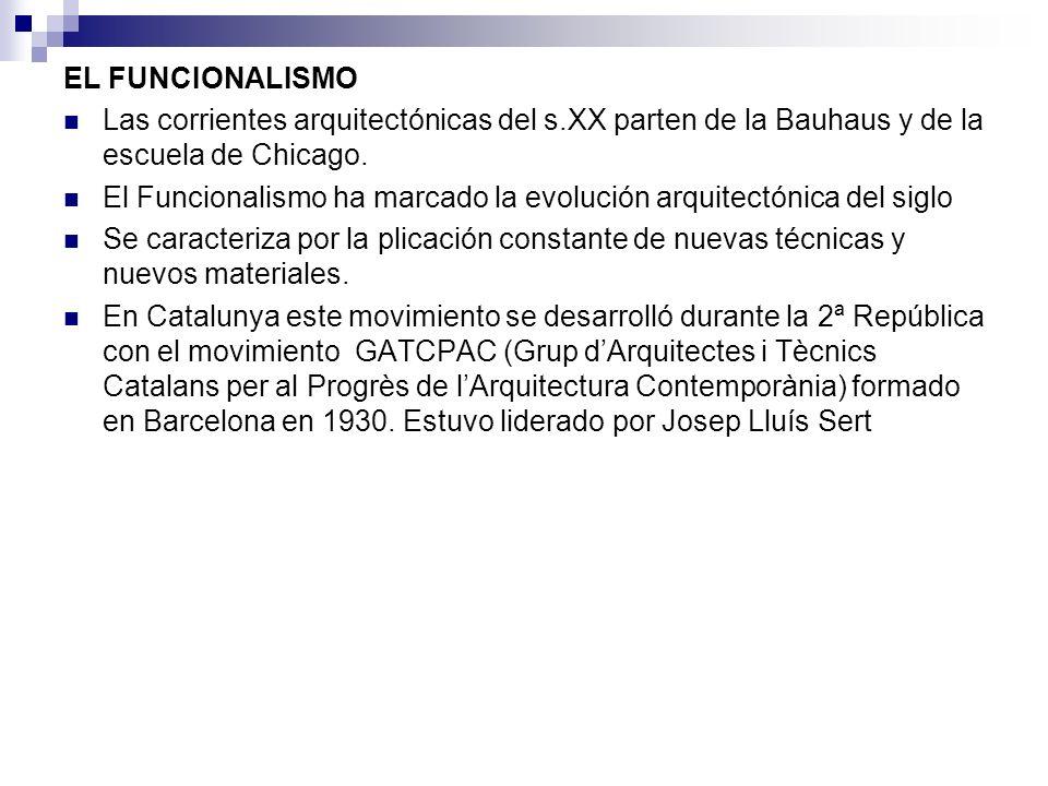 EL FUNCIONALISMO Las corrientes arquitectónicas del s.XX parten de la Bauhaus y de la escuela de Chicago. El Funcionalismo ha marcado la evolución arq