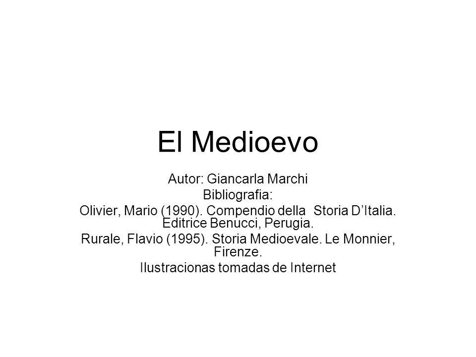 El Medioevo Autor: Giancarla Marchi Bibliografia: Olivier, Mario (1990). Compendio della Storia DItalia. Editrice Benucci, Perugia. Rurale, Flavio (19