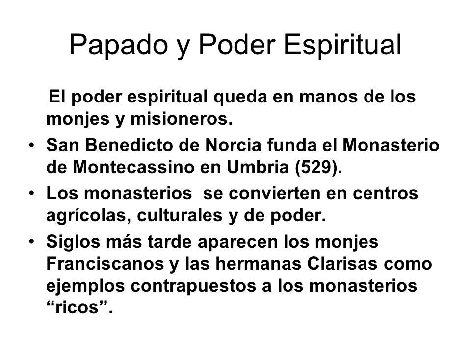 Papado y Poder Espiritual El poder espiritual queda en manos de los monjes y misioneros. San Benedicto de Norcia funda el Monasterio de Montecassino e