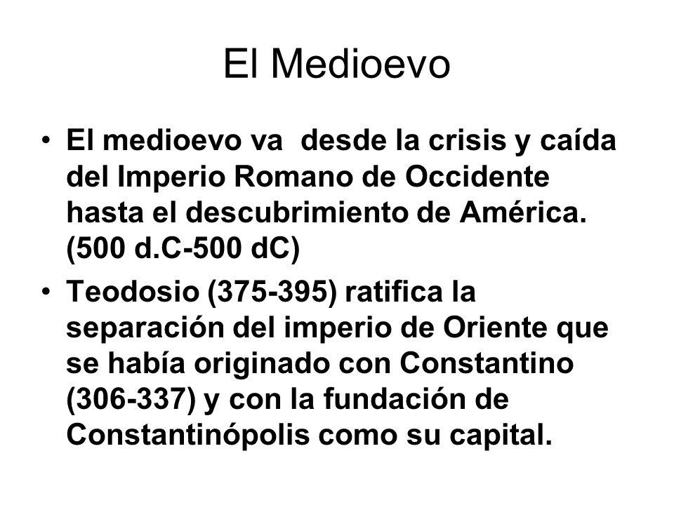 El Medioevo El medioevo va desde la crisis y caída del Imperio Romano de Occidente hasta el descubrimiento de América. (500 d.C-500 dC) Teodosio (375-