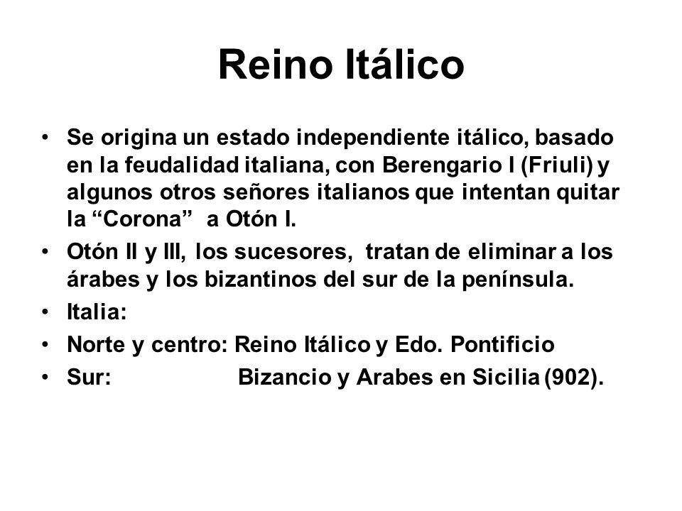 Reino Itálico Se origina un estado independiente itálico, basado en la feudalidad italiana, con Berengario I (Friuli) y algunos otros señores italiano