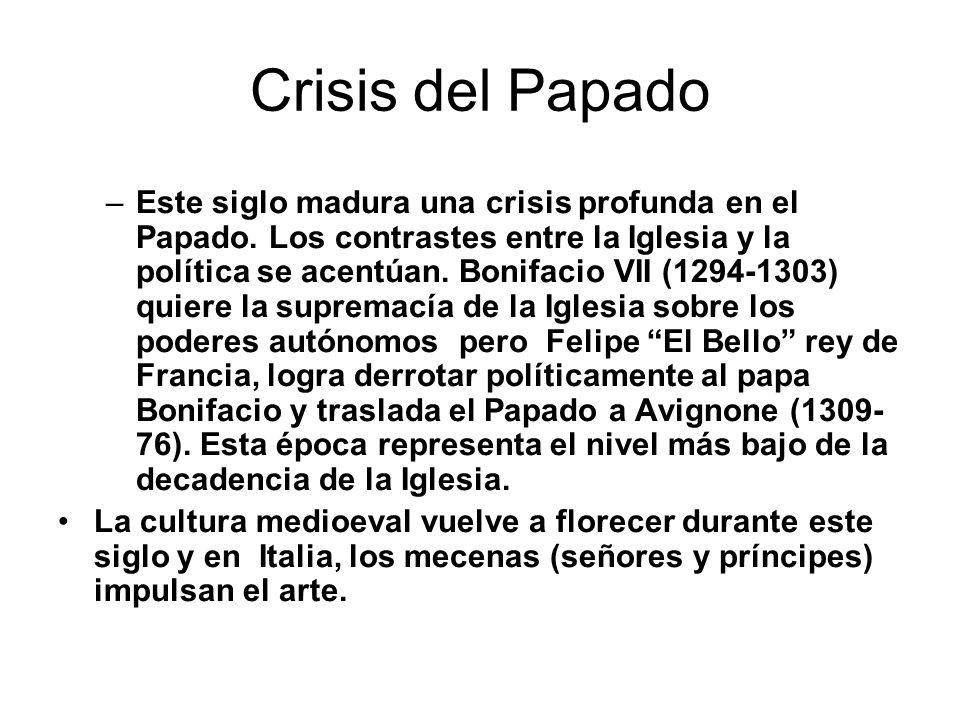 Crisis del Papado –Este siglo madura una crisis profunda en el Papado. Los contrastes entre la Iglesia y la política se acentúan. Bonifacio VII (1294-
