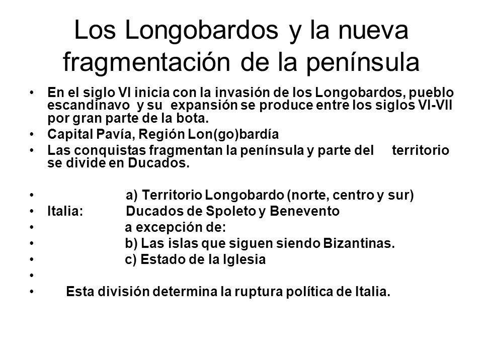 Los Longobardos y la nueva fragmentación de la península En el siglo VI inicia con la invasión de los Longobardos, pueblo escandinavo y su expansión s