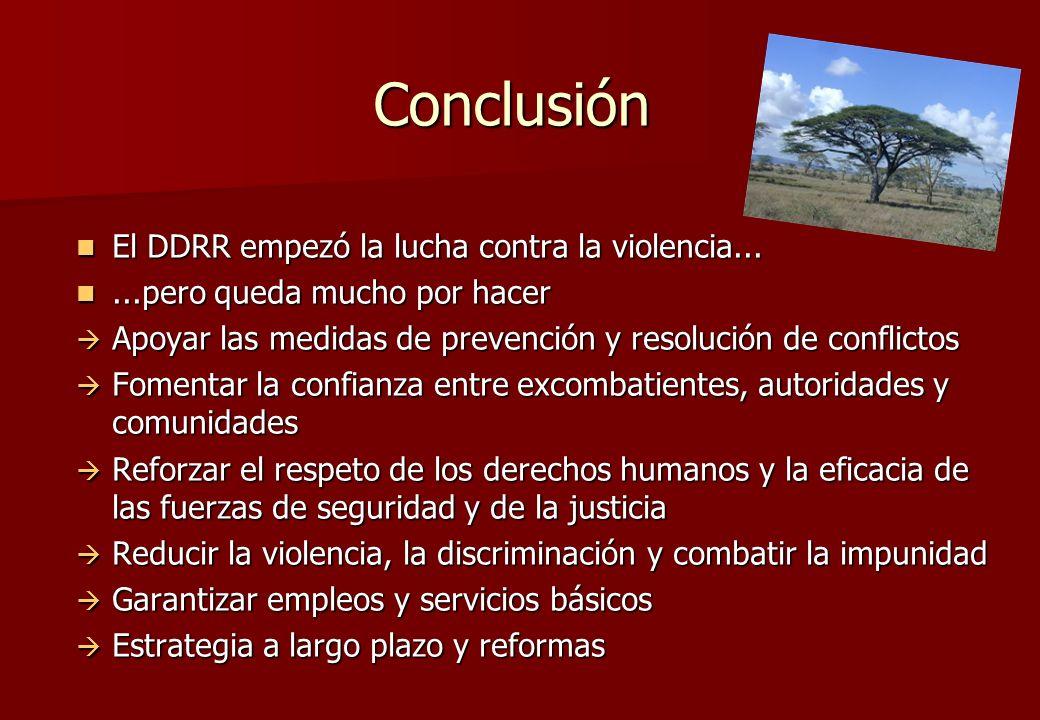 Conclusión El DDRR empezó la lucha contra la violencia...