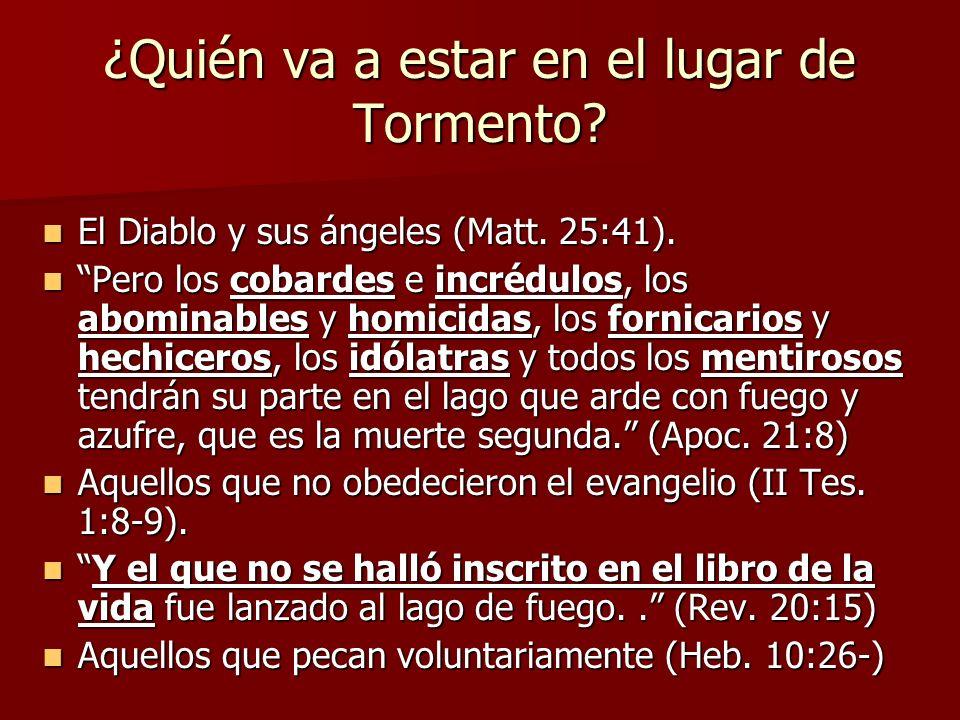 ¿Quién va a estar en el lugar de Tormento? El Diablo y sus ángeles (Matt. 25:41). El Diablo y sus ángeles (Matt. 25:41). Pero los cobardes e incrédulo