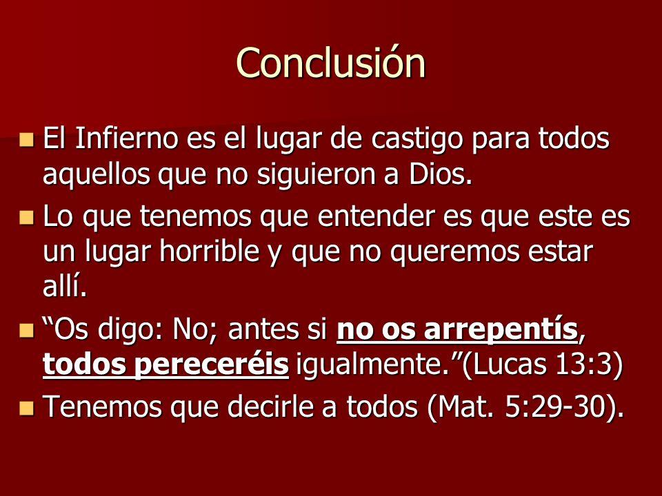 Conclusión El Infierno es el lugar de castigo para todos aquellos que no siguieron a Dios. El Infierno es el lugar de castigo para todos aquellos que