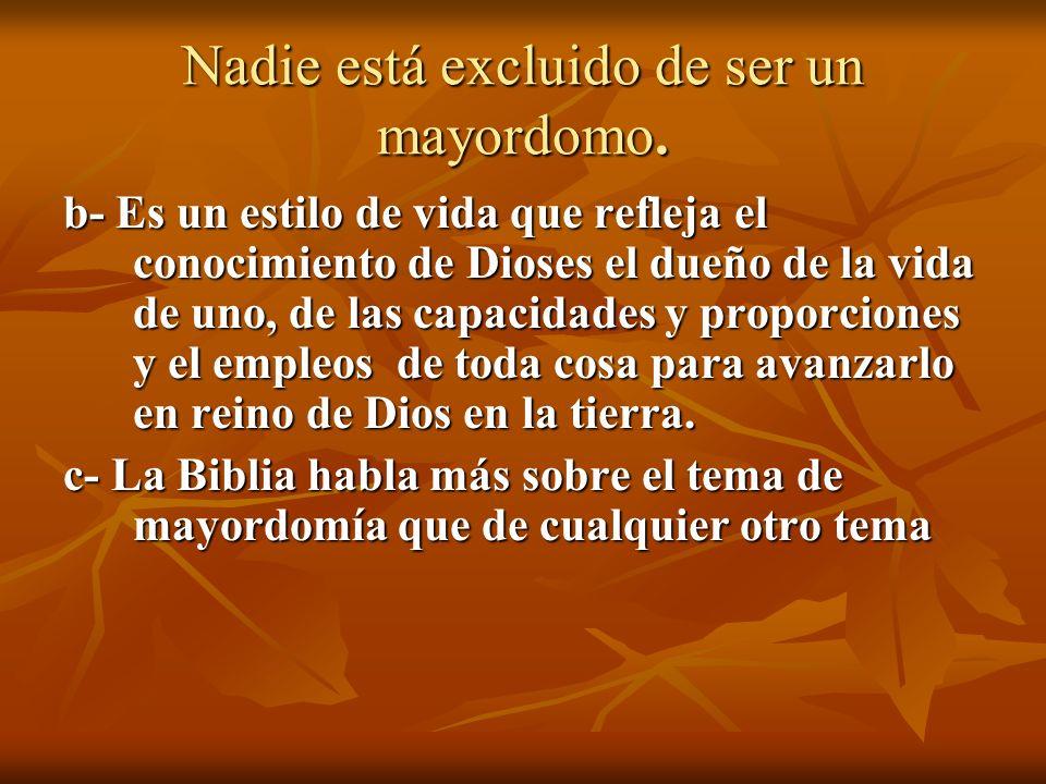 Nadie está excluido de ser un mayordomo. b- Es un estilo de vida que refleja el conocimiento de Dioses el dueño de la vida de uno, de las capacidades