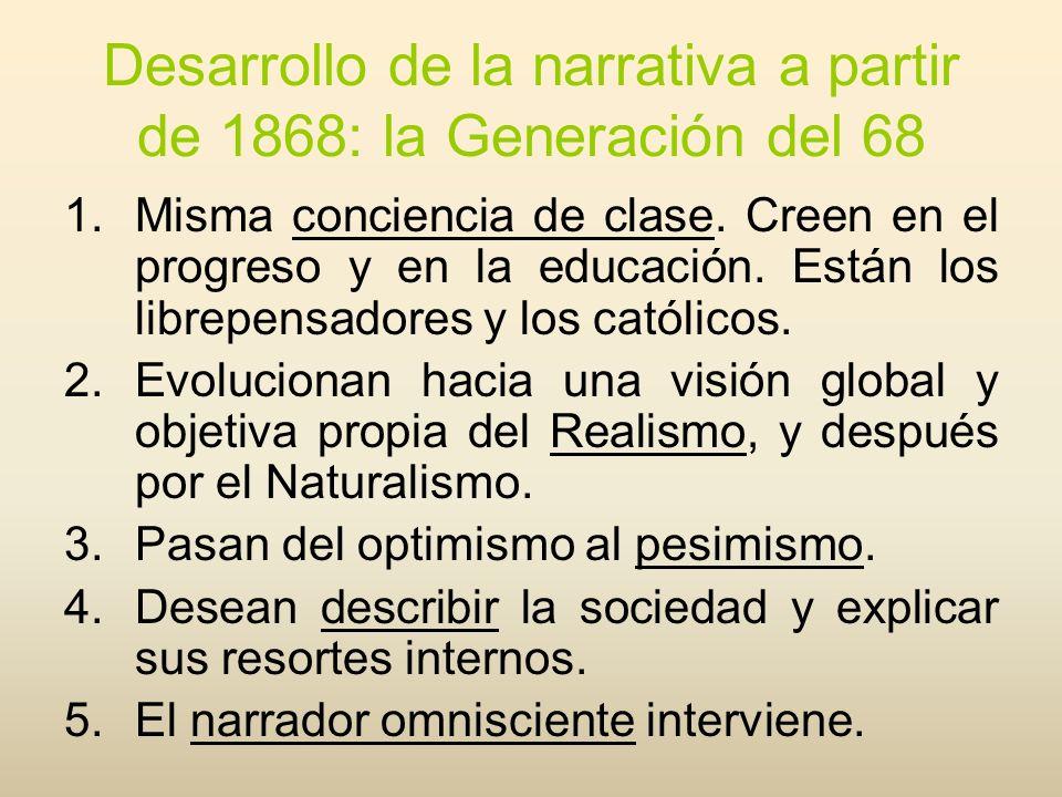 Desarrollo de la narrativa a partir de 1868: la Generación del 68 1.Misma conciencia de clase. Creen en el progreso y en la educación. Están los libre