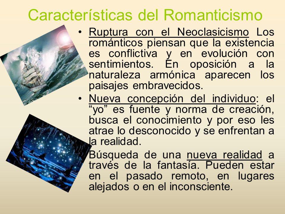 Características del Romanticismo Ruptura con el Neoclasicismo Los románticos piensan que la existencia es conflictiva y en evolución con sentimientos.