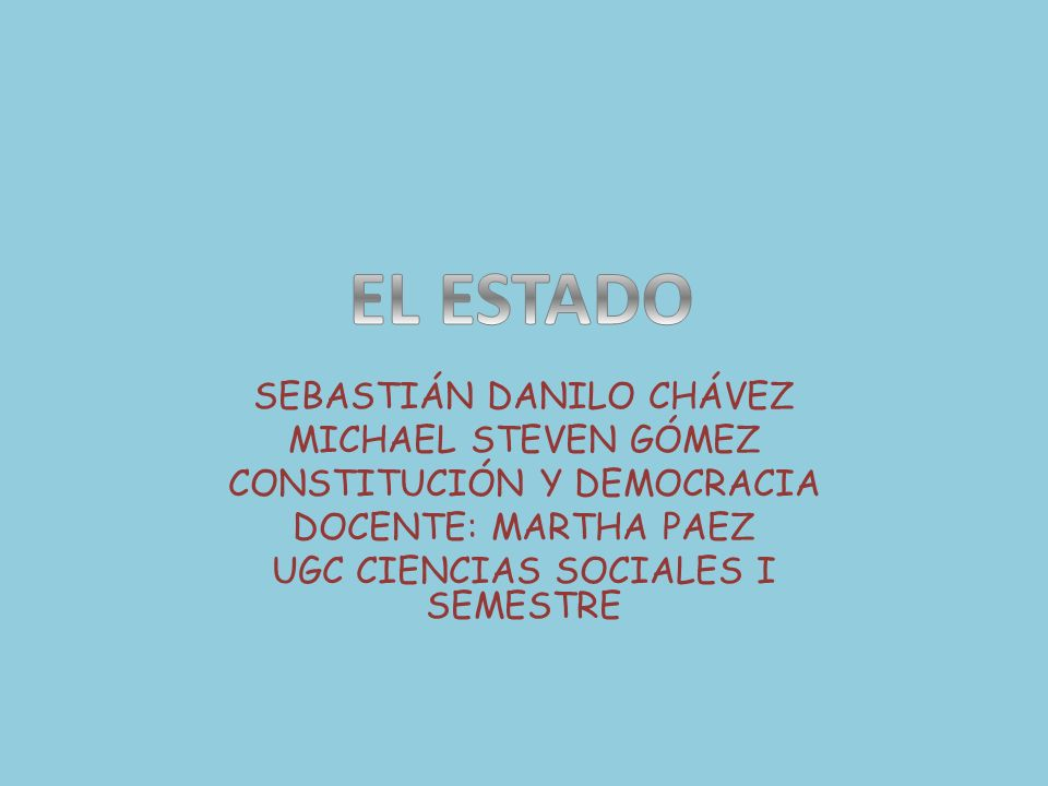SEBASTIÁN DANILO CHÁVEZ MICHAEL STEVEN GÓMEZ CONSTITUCIÓN Y DEMOCRACIA DOCENTE: MARTHA PAEZ UGC CIENCIAS SOCIALES I SEMESTRE