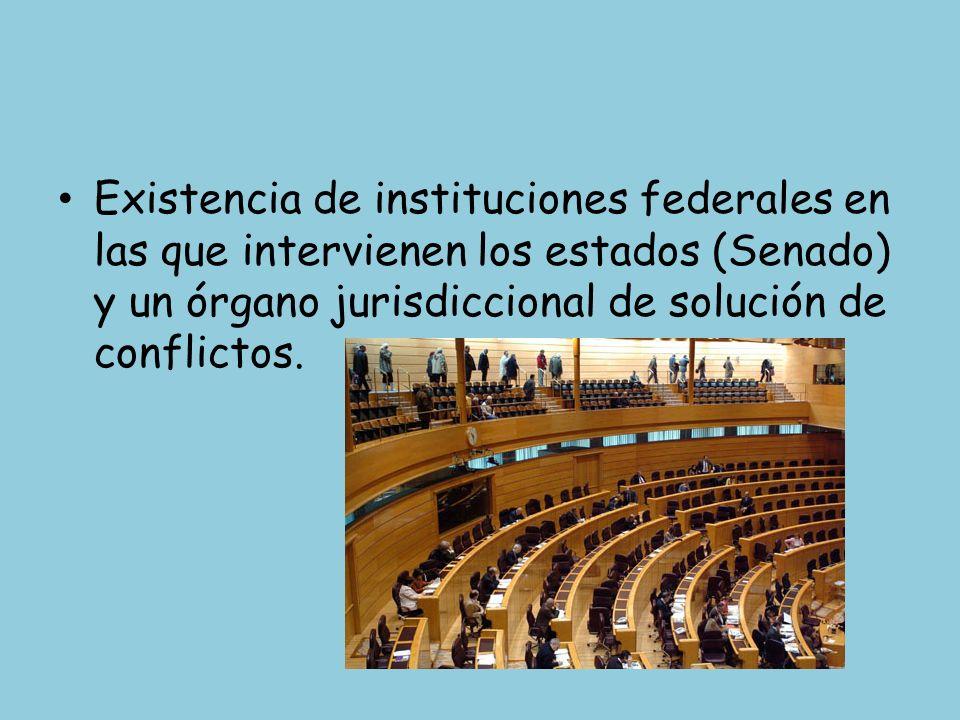 Existencia de instituciones federales en las que intervienen los estados (Senado) y un órgano jurisdiccional de solución de conflictos.