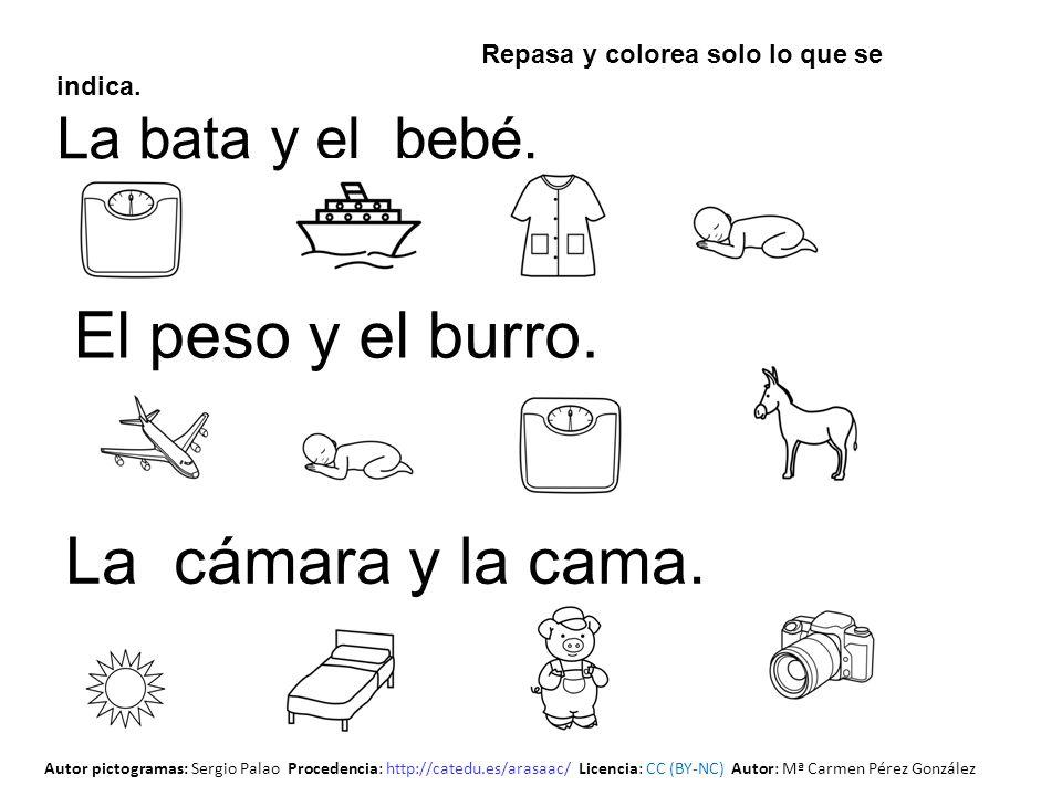 Repasa y colorea solo lo que se indica. La bata y el bebé. El peso y el burro. La cámara y la cama. Autor pictogramas: Sergio Palao Procedencia: http: