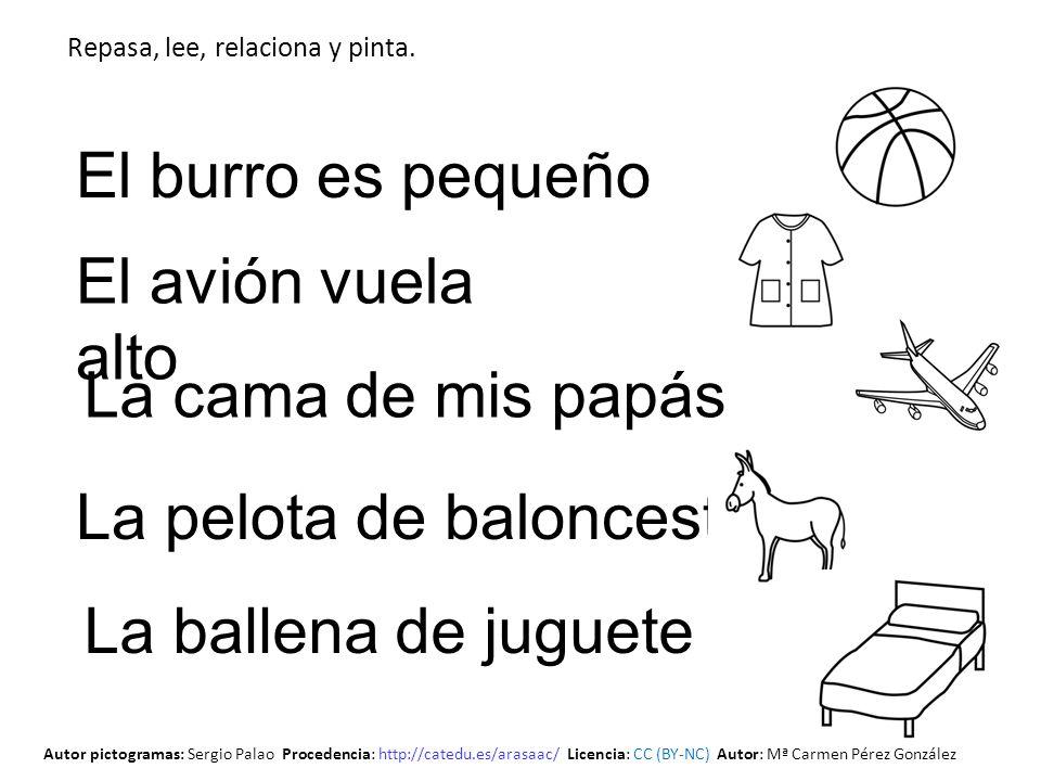 La cama de mis papás El burro es pequeño La pelota de baloncesto La ballena de juguete Repasa, lee, relaciona y pinta. El avión vuela alto Autor picto