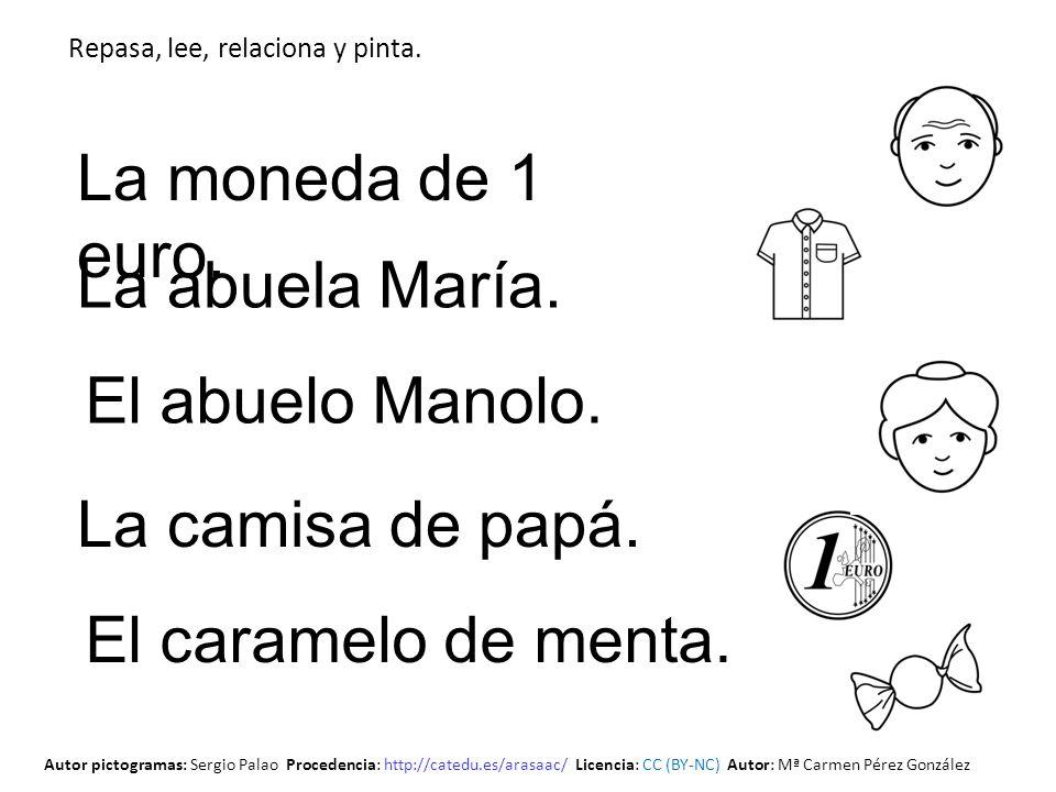 El abuelo Manolo. La moneda de 1 euro. La camisa de papá. El caramelo de menta. Repasa, lee, relaciona y pinta. La abuela María. Autor pictogramas: Se