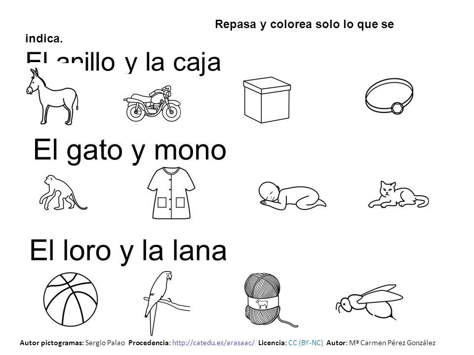 Repasa y colorea solo lo que se indica. El anillo y la caja El gato y mono El loro y la lana Autor pictogramas: Sergio Palao Procedencia: http://cated