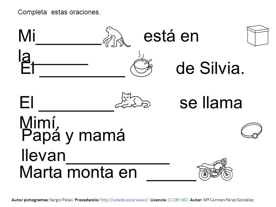 Mi_______ está en la______ Papá y mamá llevan___________ El _________ se llama Mimí. El __________ de Silvia. Marta monta en ______ Completa estas ora