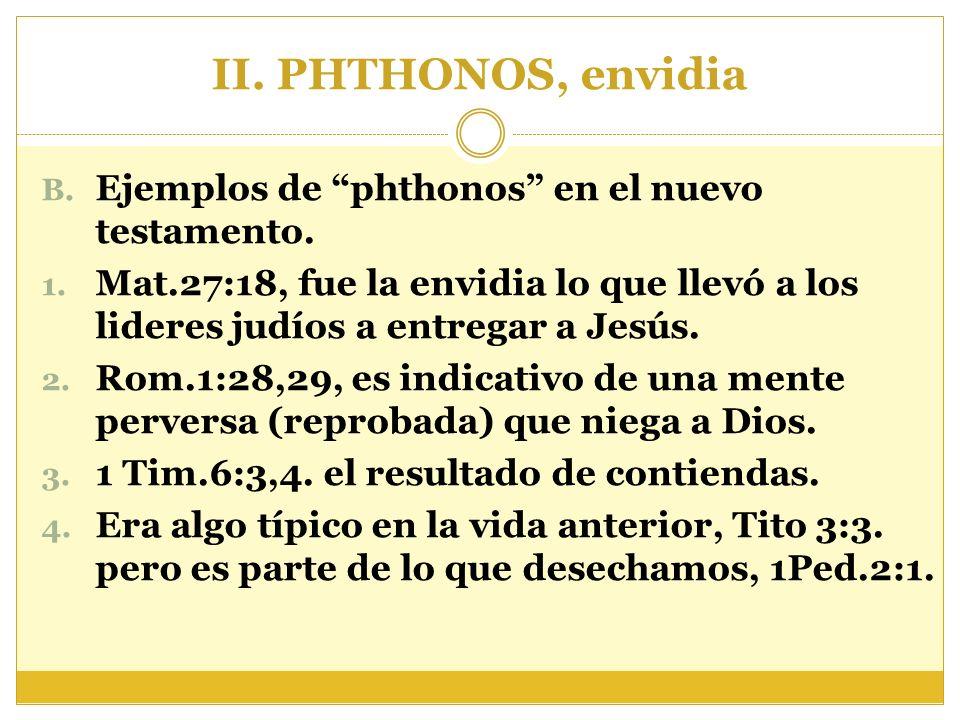 II. PHTHONOS, envidia B. Ejemplos de phthonos en el nuevo testamento. 1. Mat.27:18, fue la envidia lo que llevó a los lideres judíos a entregar a Jesú