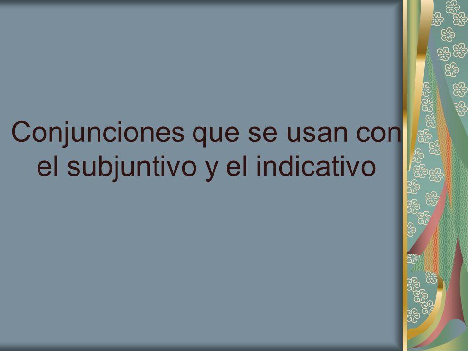 Conjunciones que se usan con el subjuntivo y el indicativo
