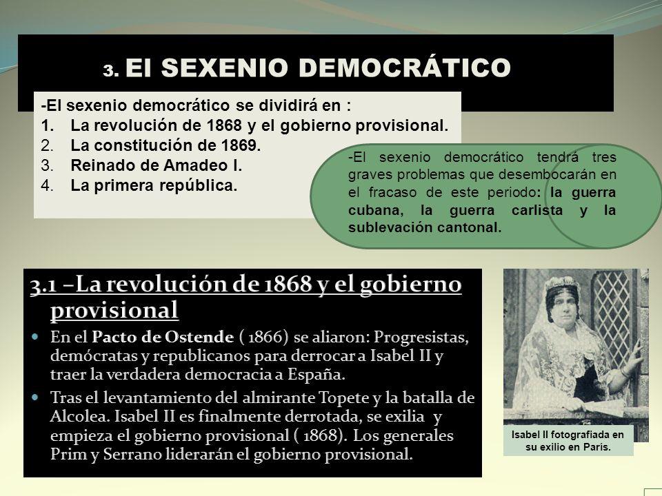 -El sexenio democrático se dividirá en : 1. La revolución de 1868 y el gobierno provisional. 2. La constitución de 1869. 3. Reinado de Amadeo I. 4. La