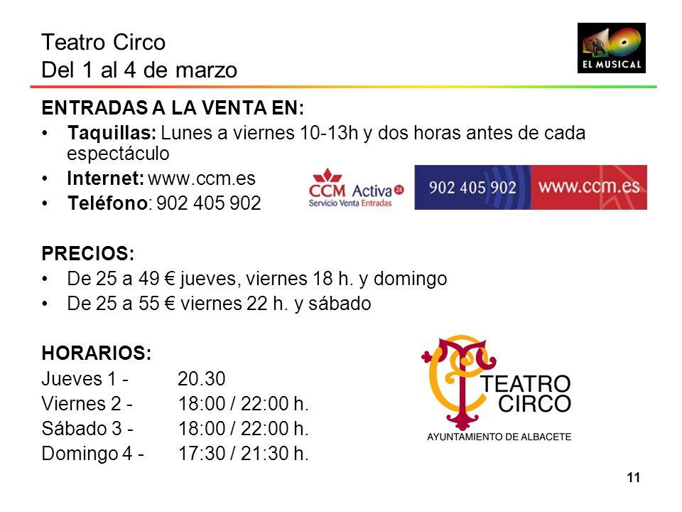 11 Teatro Circo Del 1 al 4 de marzo ENTRADAS A LA VENTA EN: Taquillas: Lunes a viernes 10-13h y dos horas antes de cada espectáculo Internet: www.ccm.