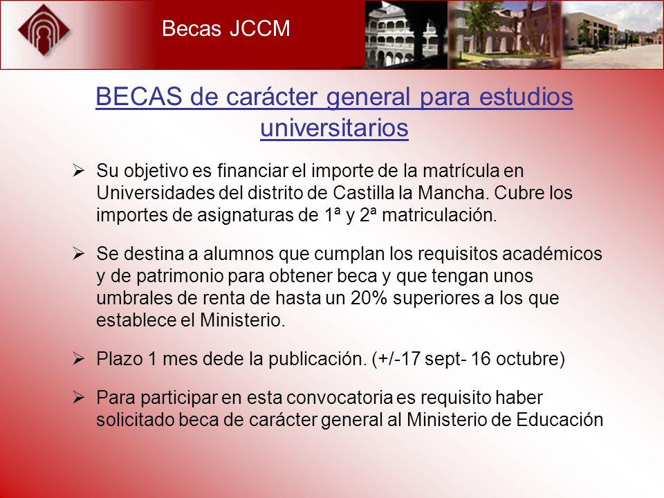 Becas JCCM Su objetivo es financiar el importe de la matrícula en Universidades del distrito de Castilla la Mancha. Cubre los importes de asignaturas