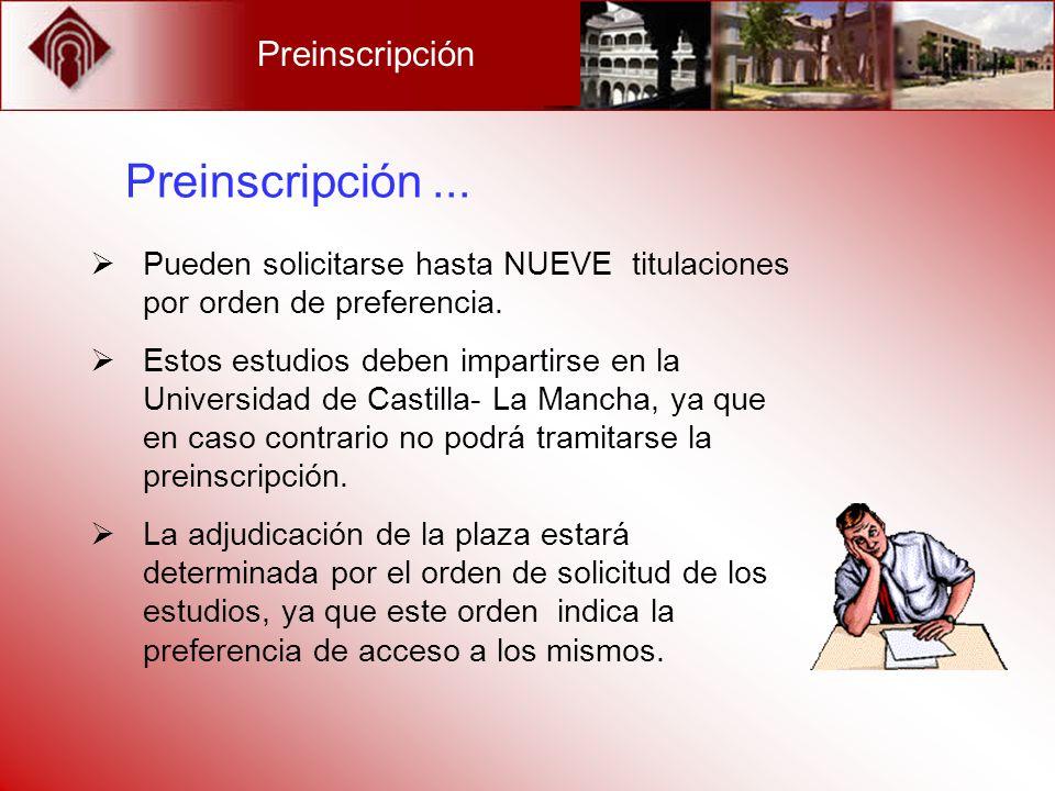 Preinscripción Pueden solicitarse hasta NUEVE titulaciones por orden de preferencia. Estos estudios deben impartirse en la Universidad de Castilla- La