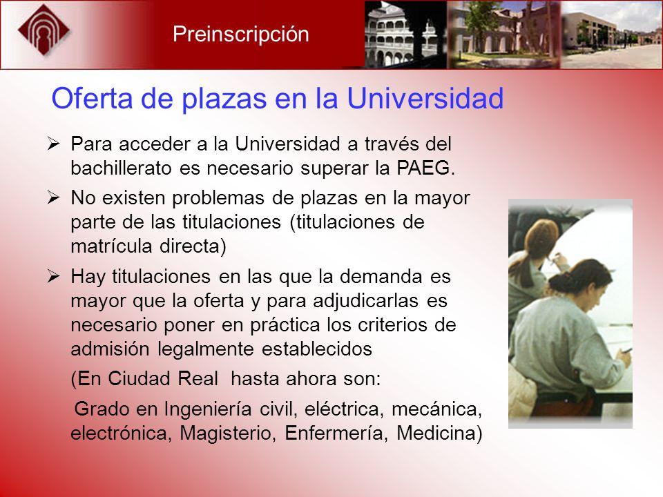 Preinscripción Oferta de plazas en la Universidad Para acceder a la Universidad a través del bachillerato es necesario superar la PAEG. No existen pro