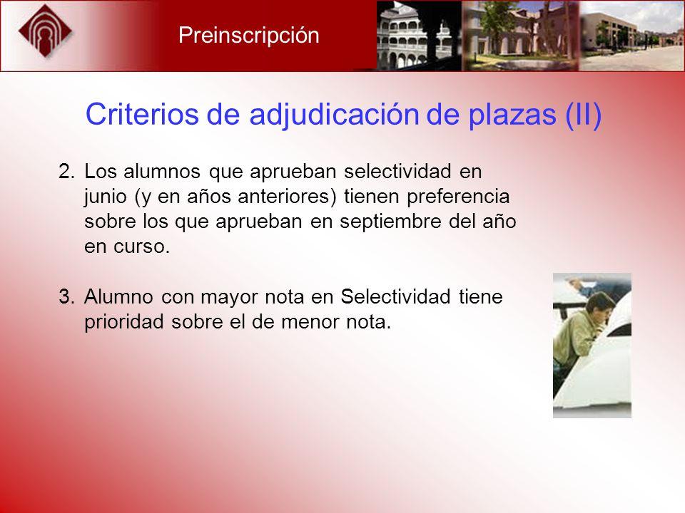 Criterios de adjudicación de plazas (II) 2.Los alumnos que aprueban selectividad en junio (y en años anteriores) tienen preferencia sobre los que apru