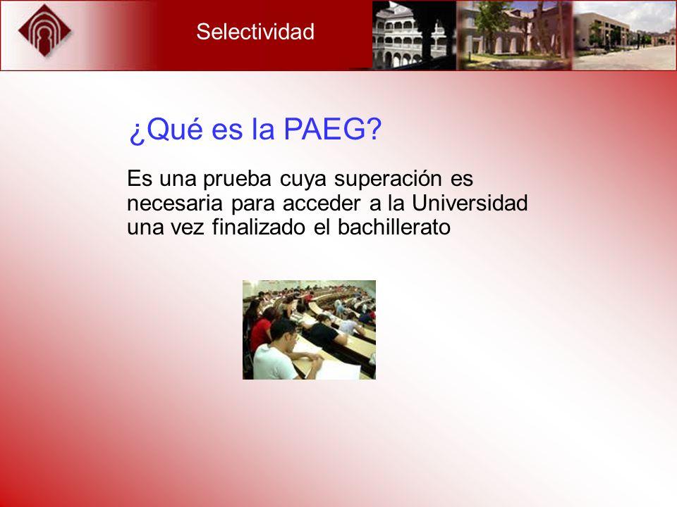 Selectividad ¿Qué es la PAEG? Es una prueba cuya superación es necesaria para acceder a la Universidad una vez finalizado el bachillerato