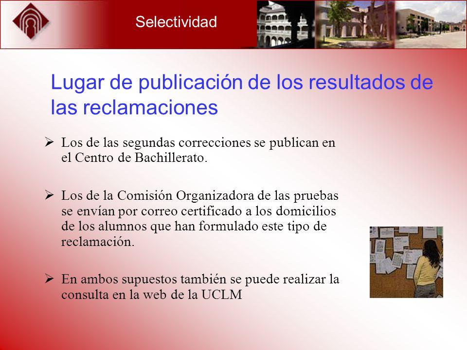 Selectividad Lugar de publicación de los resultados de las reclamaciones Los de las segundas correcciones se publican en el Centro de Bachillerato. Lo