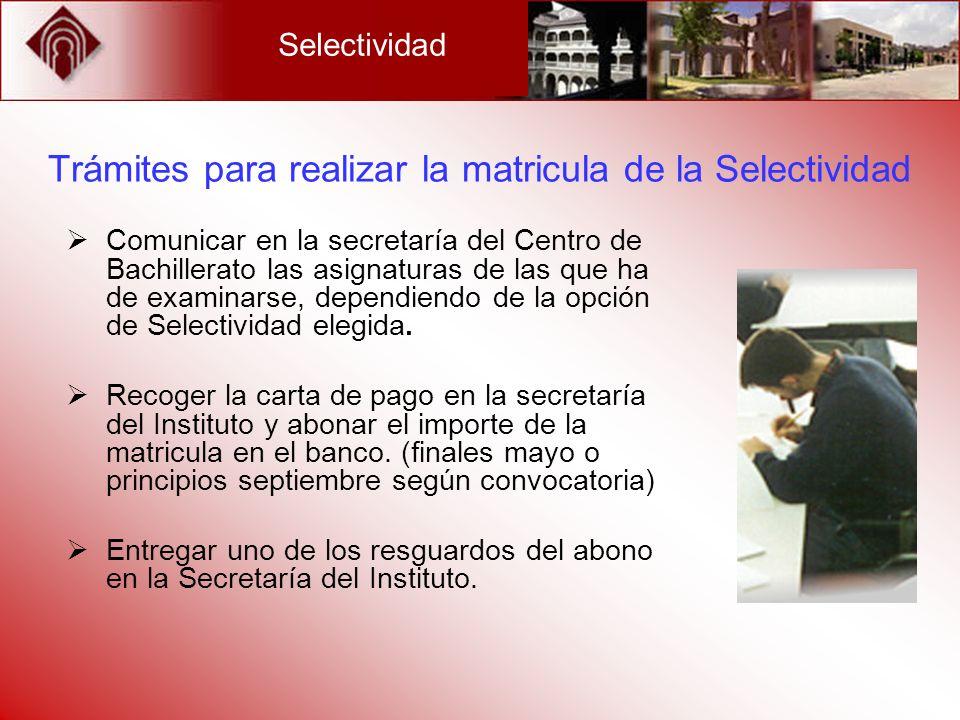 Selectividad Trámites para realizar la matricula de la Selectividad Comunicar en la secretaría del Centro de Bachillerato las asignaturas de las que h