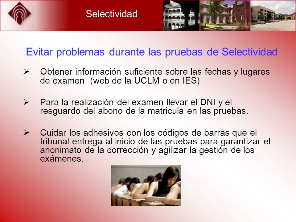 Selectividad Evitar problemas durante las pruebas de Selectividad Obtener información suficiente sobre las fechas y lugares de examen (web de la UCLM