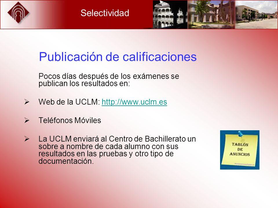 Selectividad Publicación de calificaciones Pocos días después de los exámenes se publican los resultados en: Web de la UCLM: http://www.uclm.eshttp://