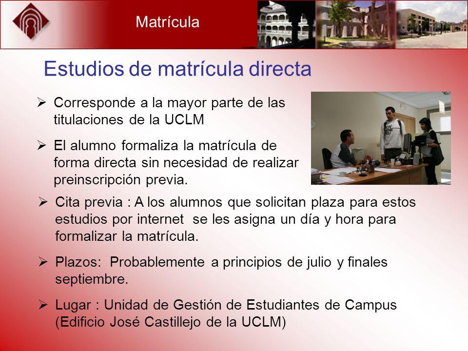 Matrícula Estudios de matrícula directa Cita previa : A los alumnos que solicitan plaza para estos estudios por internet se les asigna un día y hora p